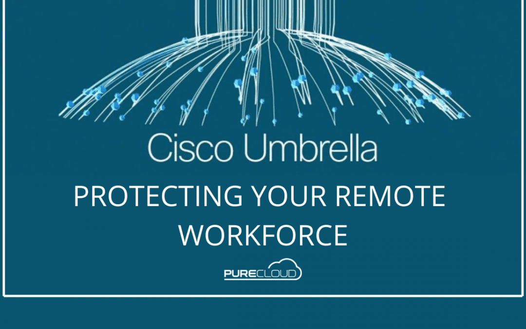 Cisco Umbrella: Protecting Your Remote Workforce