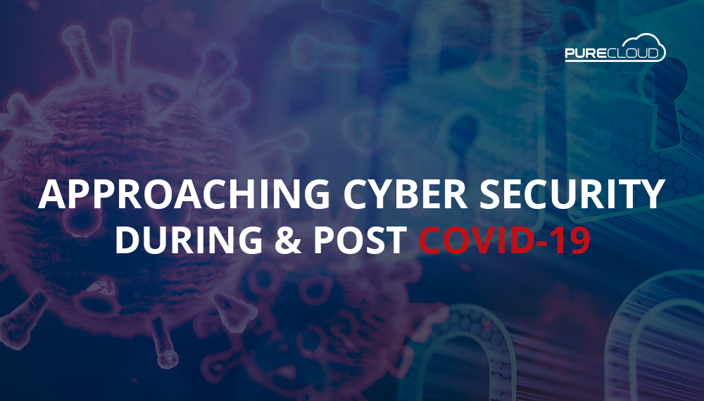 Approaching Cyber Security During & Post Covid-19