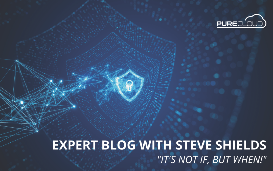 EXPERT BLOG WITH STEVE SHIELDS – 'IT'S NOT IF BUT WHEN!'