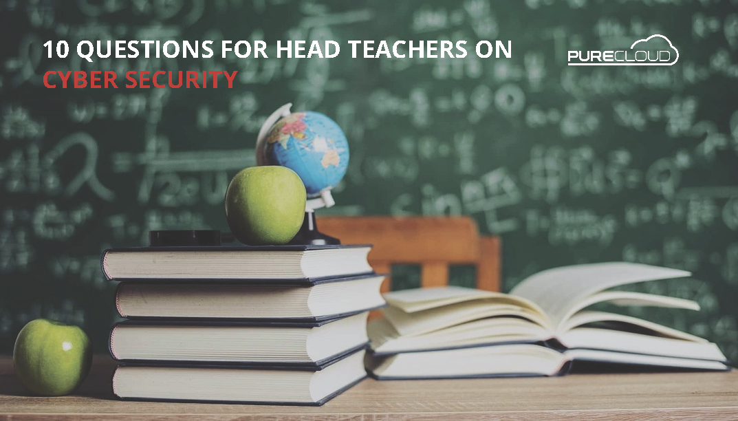 10 QUESTIONS FOR HEAD TEACHERS ON CYBER SECURITY